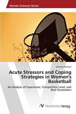 Acute Stressors and Coping Strategies in Women's Basketball (Paperback)