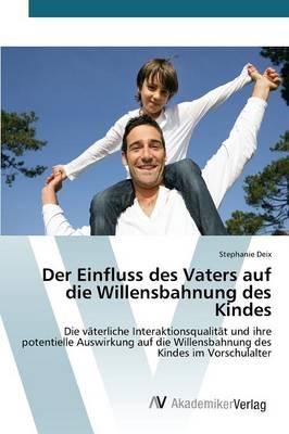 Der Einfluss Des Vaters Auf Die Willensbahnung Des Kindes (Paperback)