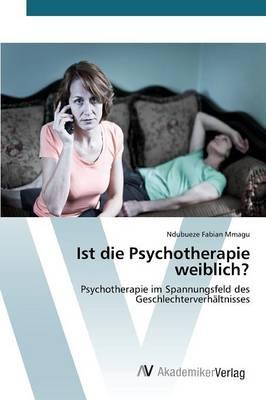 Ist Die Psychotherapie Weiblich? (Paperback)