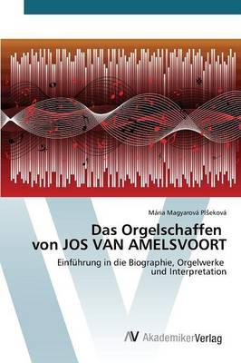 Das Orgelschaffen Von Jos Van Amelsvoort (Paperback)