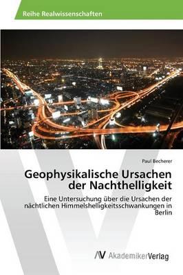 Geophysikalische Ursachen Der Nachthelligkeit (Paperback)