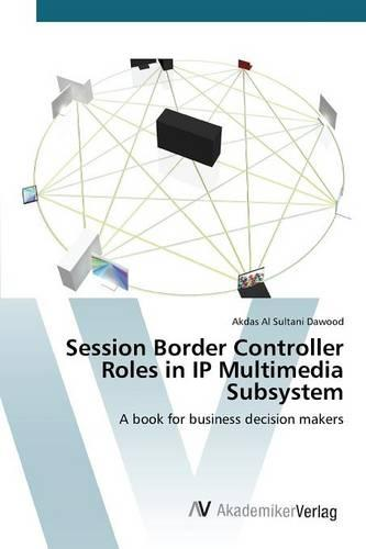Session Border Controller Roles in IP Multimedia Subsystem (Paperback)
