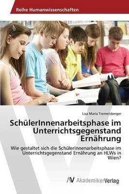 Schulerinnenarbeitsphase Im Unterrichtsgegenstand Ernahrung (Paperback)