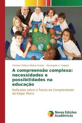 A Compreensao Complexa: Necessidades E Possibilidades Na Educacao (Paperback)