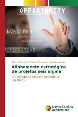 Alinhamento Estrategico de Projetos Seis SIGMA (Paperback)