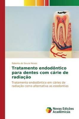 Tratamento Endodontico Para Dentes Com Carie de Radiacao (Paperback)
