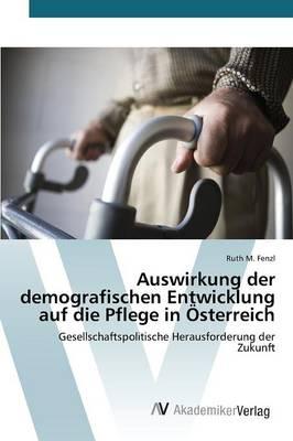 Auswirkung Der Demografischen Entwicklung Auf Die Pflege in Osterreich (Paperback)