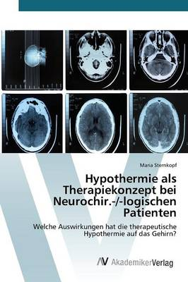 Hypothermie als Therapiekonzept bei Neurochir.-/-logischen Patienten (Paperback)