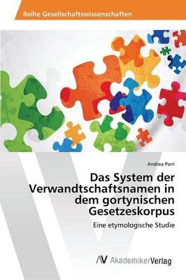 Das System Der Verwandtschaftsnamen in Dem Gortynischen Gesetzeskorpus (Paperback)