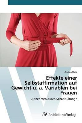 Effekte Einer Selbstaffirmation Auf Gewicht U. A. Variablen Bei Frauen (Paperback)