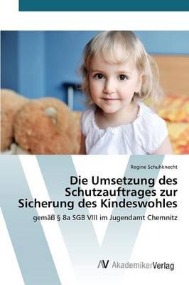 Die Umsetzung Des Schutzauftrages Zur Sicherung Des Kindeswohles (Paperback)