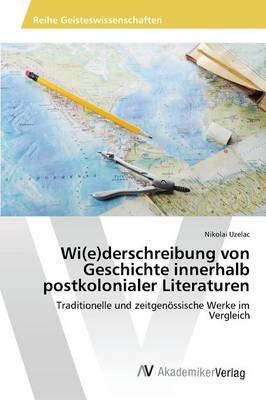 Wi(e)Derschreibung Von Geschichte Innerhalb Postkolonialer Literaturen (Paperback)