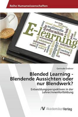 Blended Learning - Blendende Aussichten Oder Nur Blendwerk? (Paperback)