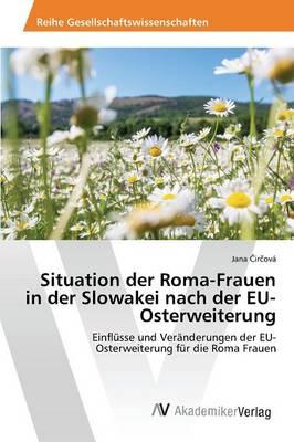 Situation Der Roma-Frauen in Der Slowakei Nach Der Eu-Osterweiterung (Paperback)