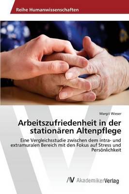 Arbeitszufriedenheit in Der Stationaren Altenpflege (Paperback)