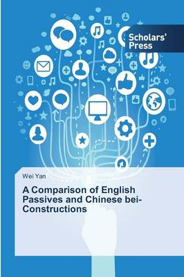 A Comparison of English Passives and Chinese Bei-Constructions (Paperback)