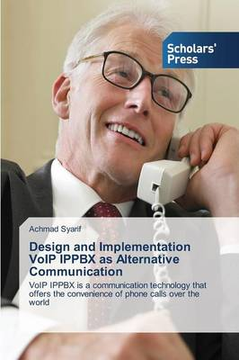 Design and Implementation Voip Ippbx as Alternative Communication (Paperback)