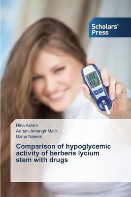 Comparison of Hypoglycemic Activity of Berberis Lycium Stem with Drugs (Paperback)