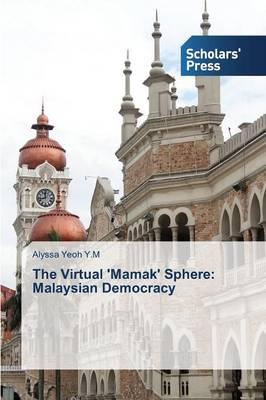 The Virtual 'Mamak' Sphere: Malaysian Democracy (Paperback)