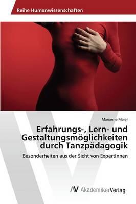 Erfahrungs-, Lern- Und Gestaltungsmoglichkeiten Durch Tanzpadagogik (Paperback)