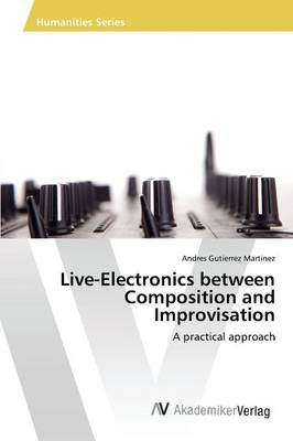 Live-Electronics Between Composition and Improvisation (Paperback)