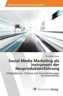 Social Media Marketing ALS Instrument Der Neuprodukteinfuhrung (Paperback)