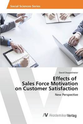Effects of Sales Force Motivation on Customer Satisfaction (Paperback)