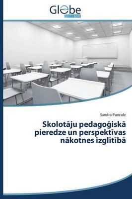 Skolot Ju Pedago Isk Pieredze Un Perspekt Vas N Kotnes Izgl T B (Paperback)