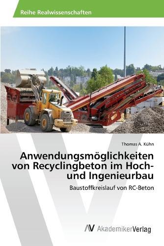 Anwendungsmoglichkeiten Von Recyclingbeton Im Hoch- Und Ingenieurbau (Paperback)