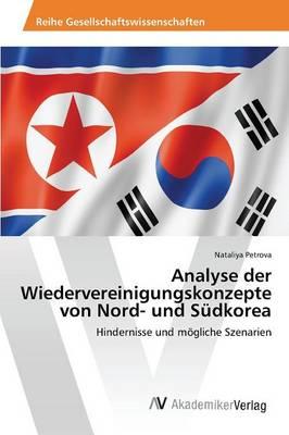 Analyse Der Wiedervereinigungskonzepte Von Nord- Und Sudkorea (Paperback)