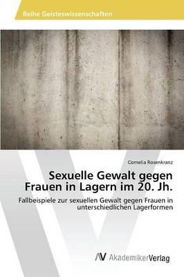 Sexuelle Gewalt Gegen Frauen in Lagern Im 20. Jh. (Paperback)