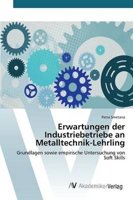 Erwartungen Der Industriebetriebe an Metalltechnik-Lehrling (Paperback)
