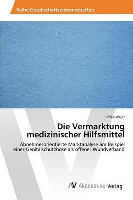 Die Vermarktung Medizinischer Hilfsmittel (Paperback)