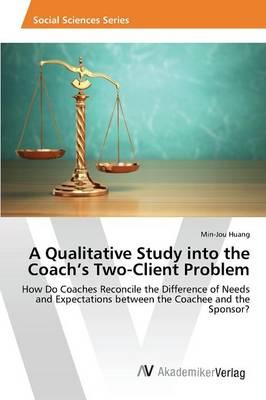 A Qualitative Study Into the Coach's Two-Client Problem (Paperback)