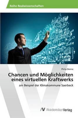 Chancen Und Moglichkeiten Eines Virtuellen Kraftwerks (Paperback)