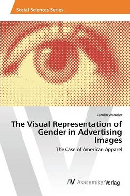 The Visual Representation of Gender in Advertising Images (Paperback)