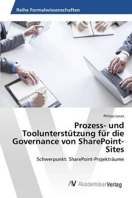 Prozess- Und Toolunterstutzung Fur Die Governance Von Sharepoint-Sites (Paperback)