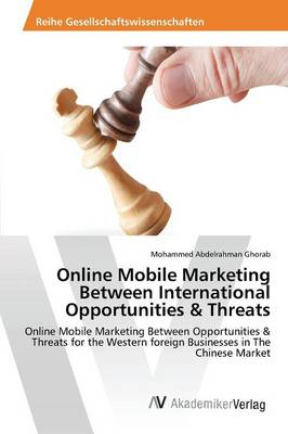 Online Mobile Marketing Between International Opportunities & Threats (Paperback)