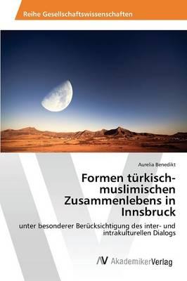 Formen Turkisch-Muslimischen Zusammenlebens in Innsbruck (Paperback)