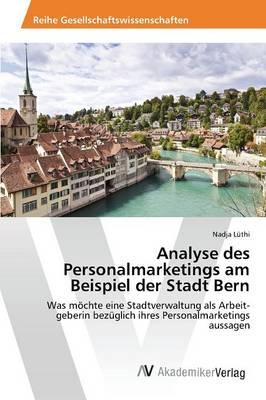 Analyse Des Personalmarketings Am Beispiel Der Stadt Bern (Paperback)
