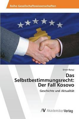 Das Selbstbestimmungsrecht: Der Fall Kosovo (Paperback)