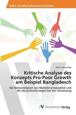 Kritische Analyse Des Konzepts Pro-Poor Growth Am Beispiel Bangladesch (Paperback)