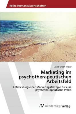 Marketing Im Psychotherapeutischen Arbeitsfeld (Paperback)