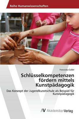Schlusselkompetenzen Fordern Mittels Kunstpadagogik (Paperback)