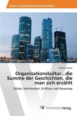 Organisationskultur...Die Summe Der Geschichten, Die Man Sich Erzahlt (Paperback)