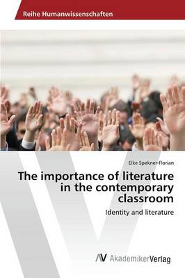The Importance of Literature in the Contemporary Classroom (Paperback)