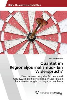 Qualitat Im Regionaljournalismus - Ein Widerspruch? (Paperback)