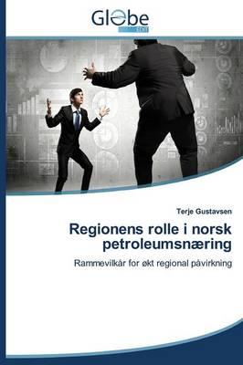 Regionens Rolle I Norsk Petroleumsnaering (Paperback)