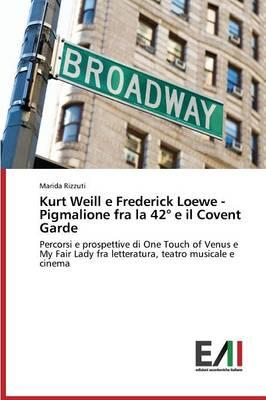 Kurt Weill E Frederick Loewe Pigmalione Fra La 42 E Il Covent Garden (Paperback)