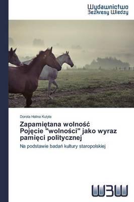 Zapami Tana Wolno Poj Cie Wolno CI Jako Wyraz Pami CI Politycznej (Paperback)